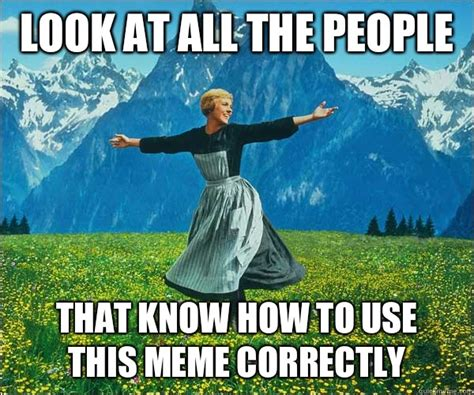 Use All The Memes - look at all the people that know how to use this meme