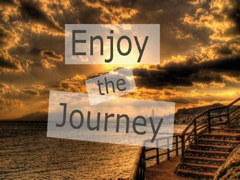 enjoy the journey enjoy the journey