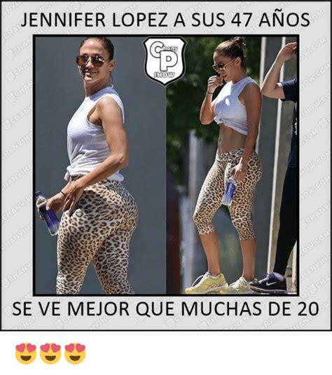 Jennifer Lopez Meme - jennifer lopez asus 47 anos chary show see ve mejor que