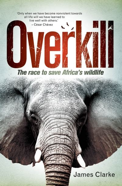overkill the race to save africa s wildlife by clarke