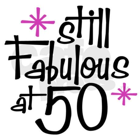 Be Fabulous 50 fabulous at 50 quotes quotesgram