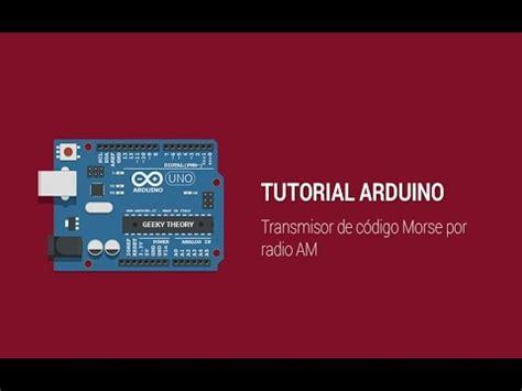 arduino tutorial on youtube arduino tutorial transmisor am c 243 digo morse geekytheory