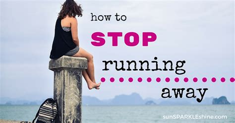 how to a to stop running away how to stop running away trust me i sunsparkleshine