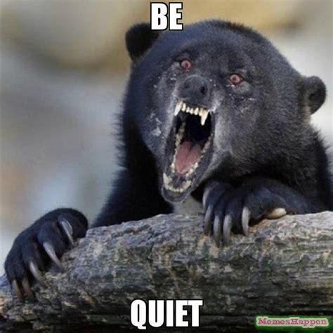 Be Quiet Meme - be quiet images reverse search
