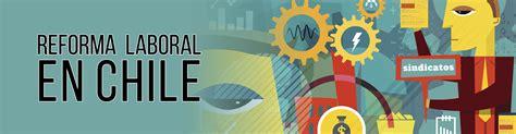 Reforma Laboral 2016 | mining press reforma laboral en chile debate entre la