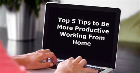 5 Best Work From Home Top 5 Tips To Be More Productive Working From Home My