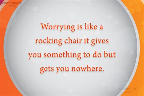 Worrying Is Like A Rocking Chair Quote by Worry Quotes And Sayings Images Pictures Coolnsmart