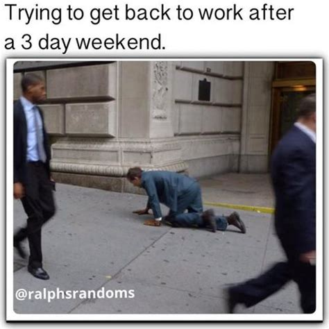 3 Day Weekend Meme - trying to get back to work after a 3 day weekend