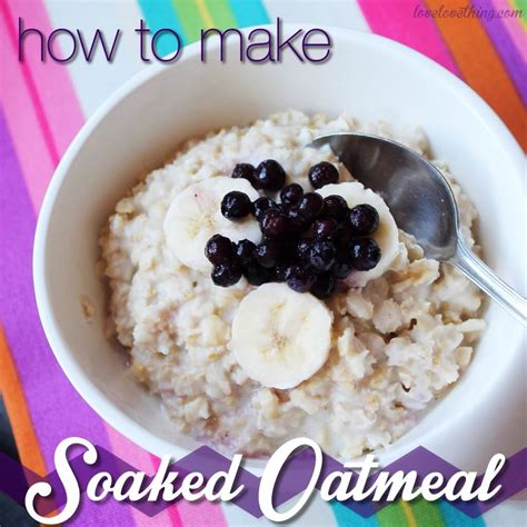 9 Ways To Make Oatmeal Interesting by How To Make Soaked Oatmeal It S A Thing
