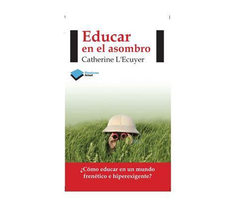educar en el asombro 8415577427 libro educar en el asombro catherine l 180 ecuyer