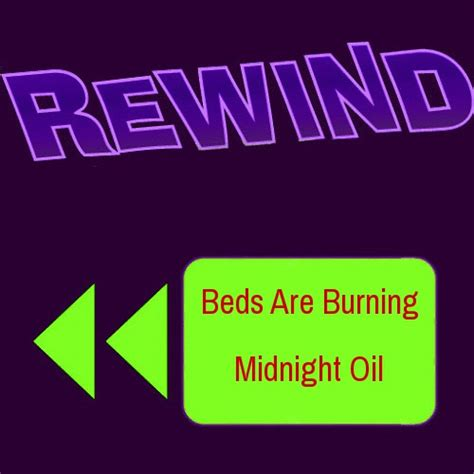 beds are burning meaning beds are burning midnight oil 28 images midnight oil
