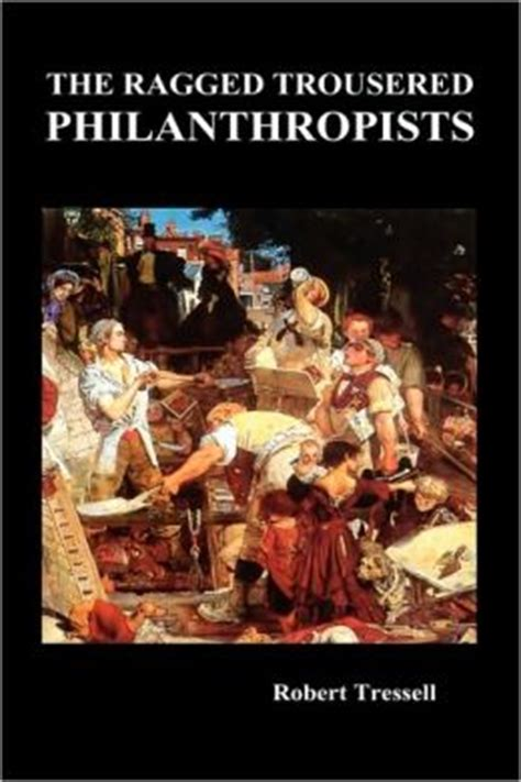 the ragged trousered philanthropists the ragged trousered philanthropists by robert tressell 9781849021791 hardcover barnes noble