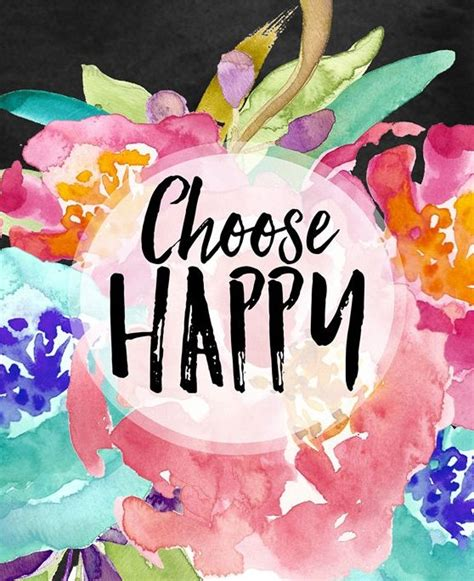 Choose Happy best 25 choose happiness ideas on being happy