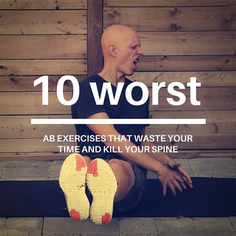 the 10 worst ab exercises that waste your time and kill your spine yuri elkaim