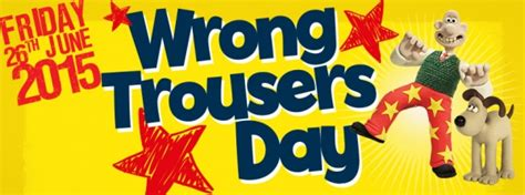 Wallace And Gromit Ask You To Wear Wrong Trousers by Wallace And Gromit S Wrong Trousers Day On Friday 26 June 2015