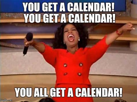 Calendar How To Get You Get A Calendar Oprah Imgflip
