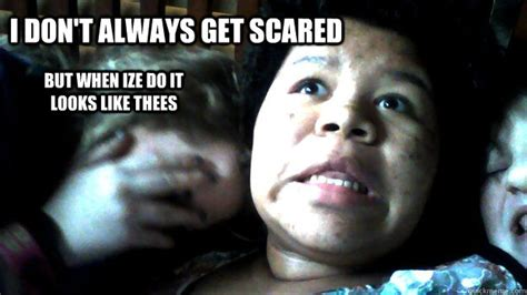 Scared Meme - i dont always get scared memes quickmeme