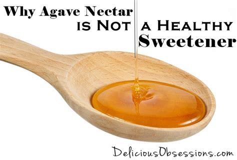 why agave nectar is not a healthy sweetener delicious