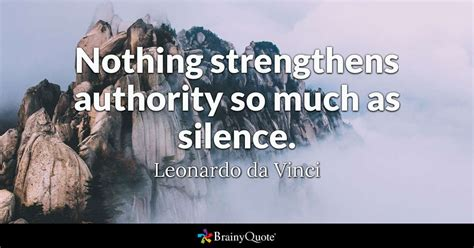 leonardo da vinci biography citation nothing strengthens authority so much as silence