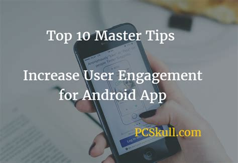 free app to for androids top 10 tips to increase android app engagement with user