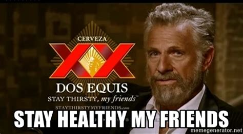 Meme Maker Dos Equis - stay healthy my friends dos equis man meme generator