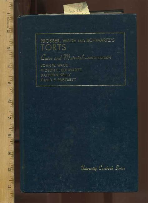 Torts Prosser 12th Edition Outline by Prosser Wade And Schwartz S Torts Cases And Materials Ninth 9th Edition