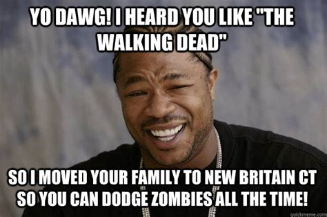 New Walking Dead Memes - yo dawg i heard you like quot the walking dead quot so i moved