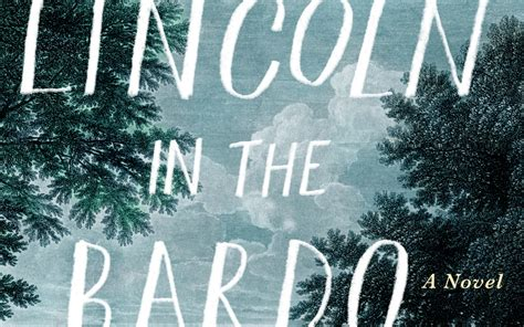 lincoln in the bardo a novel books lincoln in the bardo the barnes noble review
