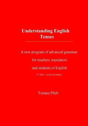 Understanding And Using Grammar 2nd Ed understanding tenses 2nd edition tomasz pilch 9781516925056