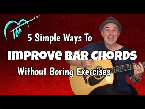 how to get better at bar chords 5 simple ways to get better at barre chords without boring