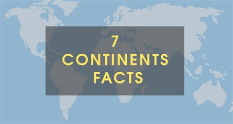 7 Facts On by 7 Continent Facts The 7 Continents Of The World