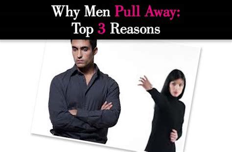 how to take attention away from chin why men pull away top 3 reasons