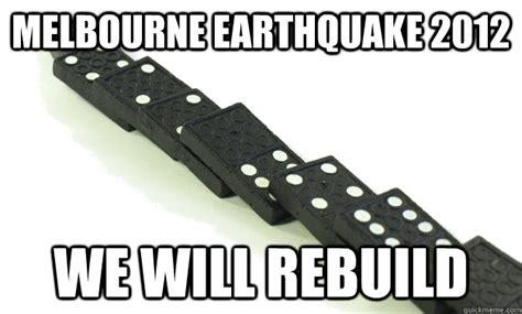 Melbourne Earthquake Meme - melbourne earthquake 2012 we will rebuild earthquake