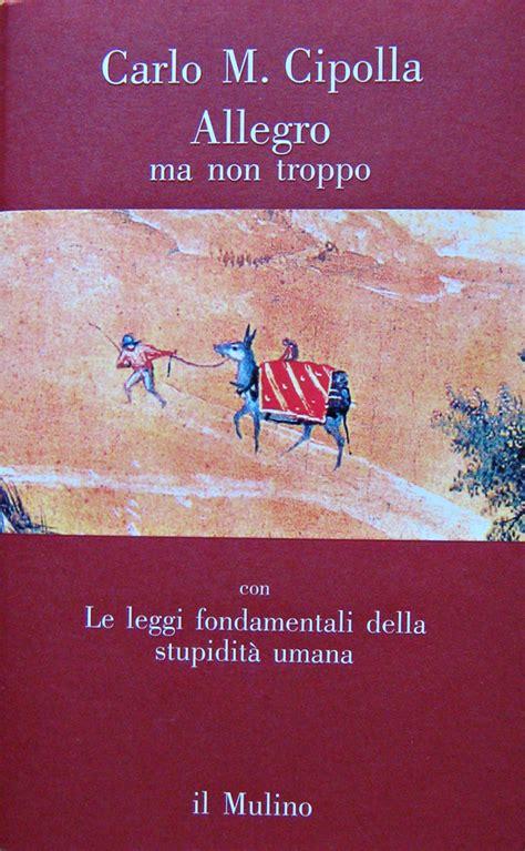 libro allegro ma non troppo il libro di capodanno allegro ma non troppo le leggi fondamentali della stupidit 224 umana i