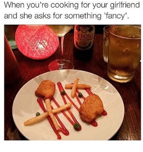 cooking for your when you re cooking for your and she asks for something fancy fancy