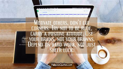 motivate  dont cut corners     rude