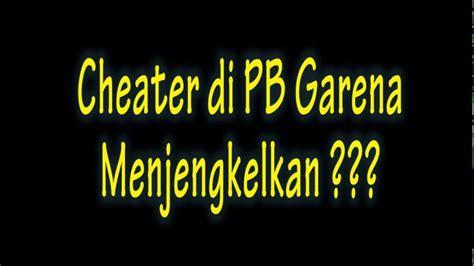 skill vs cheater pb garena indonesia youtube pb garena indonesia cheater di pb youtube