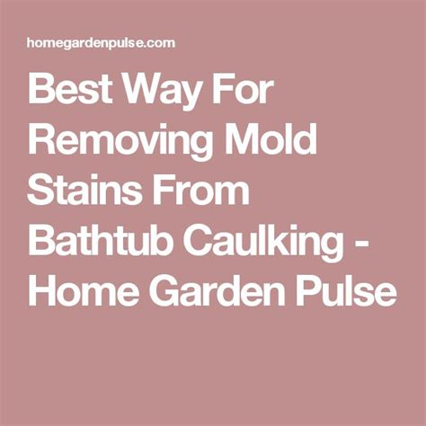 Best Way To Remove Caulk From Bathtub by 1000 Ideas About Remove Mold Stains On Remove