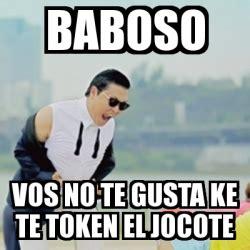 Tokens Tokens Everywhere Everywhere Meme Generator - meme gangnam style baboso vos no te gusta ke te token el
