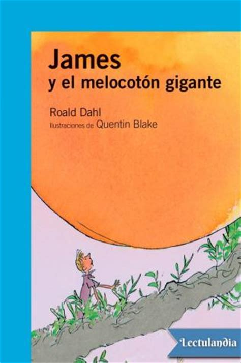 libro james y el melocotan james y el melocot 243 n gigante roald dahl descargar epub y pdf gratis lectulandia