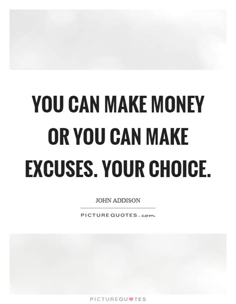 you can make excuses quotes excuses sayings excuses picture quotes