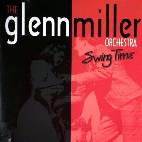 glenn miller swing the glenn miller orchestra swing time lyrics and