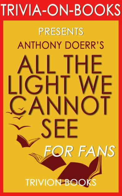 all the light we cannot see author all the light we cannot see a novel by anthony doerr