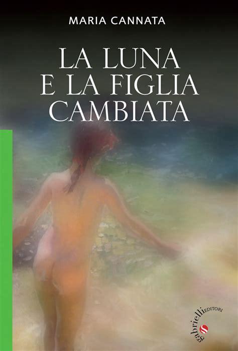 libreria papiro trento la e la figlia cambiata romanzo di cannata