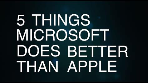 8 Things Do Better Than by 5 Things Microsoft Does Better Than Apple