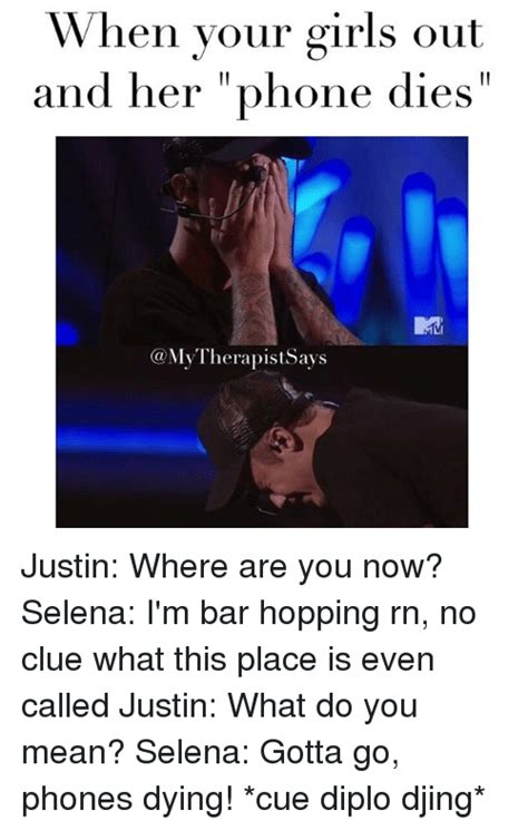 what do you do when your dies when your out and phone dies my therapists ays justin where are you now
