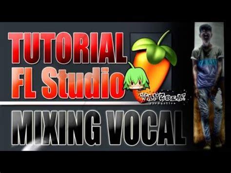 Tutorial Fl Studio 8 Bahasa Indonesia | tutorial fl studio 9 10 11 12 mixing bahasa
