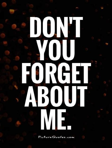 Forget Me If You Can you forgot me quotes quotesgram