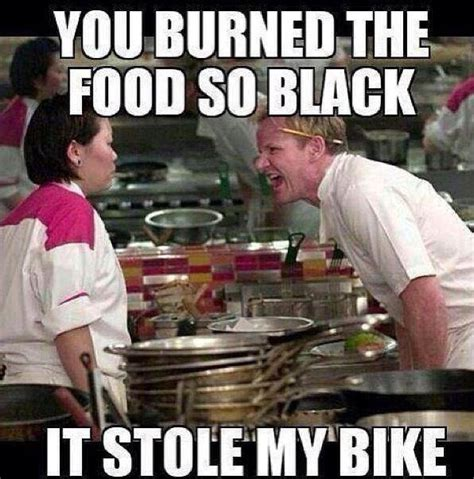 Black Chef Meme - you turned the food so black it stole my bike best of