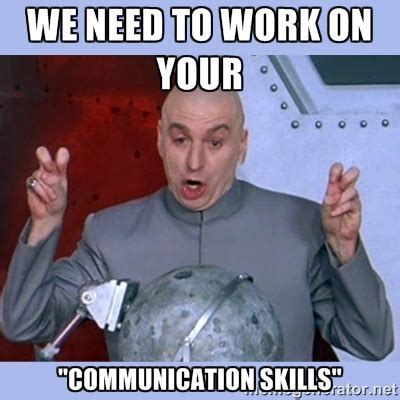 Communication Meme - we need to work on your quot communication skills quot dr evil